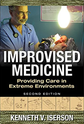 Improvised Medicine Providing Care in Extreme Environments 2nd Edition Iserson